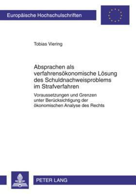 Absprachen ALS Verfahrensoekonomische Loesung Des Schuldnachweisproblems Im Strafverfahren: Voraussetzungen Und Grenzen Unter Beruecksichtigung Der Oekonomischen Analyse Des Rechts  by  Tobias Viering