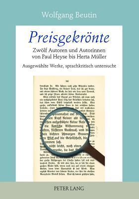 Preisgekrönte: Zwölf Autoren und Autorinnen von Paul Heyse Bis Herta Müller ausgewählte Werke, sprachkritisch untersucht Wolfgang Beutin