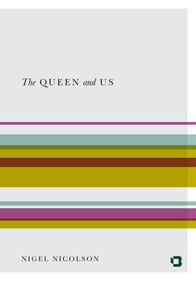 The Queen & Us: The Second Elizabethan Age  by  Nigel Nicolson