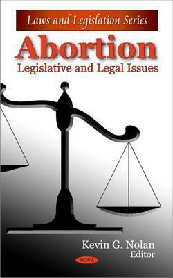 Abortion: Legislative and Legal Issues Kevin G. Nolan