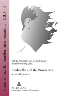 Bonhoeffer and the Biosciences: An Initial Exploration Ralf K Wuestenberg