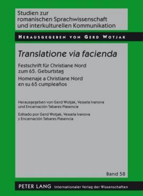 Translatione Via Facienda: Festschrift Fuer Christiane Nord Zum 65. Geburtstag. Homenaje a Christiane Nord En Su 65 Cumpleanos  by  Gerd Wotjak