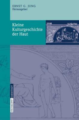Kleine Kulturgeschichte Der Haut Ernst G. Jung