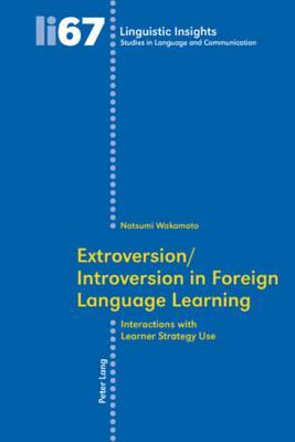 Extroversion/Introversion in Foreign Language Learning: Interactions with Learner Strategy Use Natsumi Wakamoto