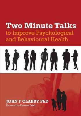 Two Minute Talks to Improve Psychological and Behavioral Health John F. Clabby