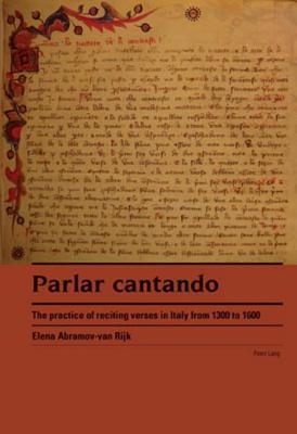 Parlar Cantando: The Practice of Reciting Verses in Italy from 1300 to 1600  by  Elena Abramov-van Rijk