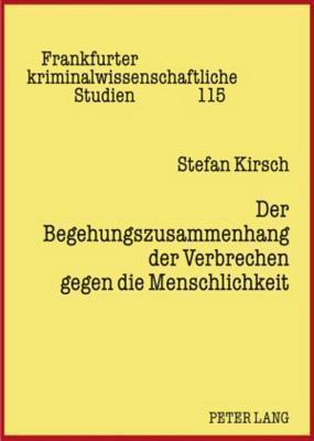 Der Begehungszusammenhang Der Verbrechen Gegen Die Menschlichkeit  by  Stefan Kirsch