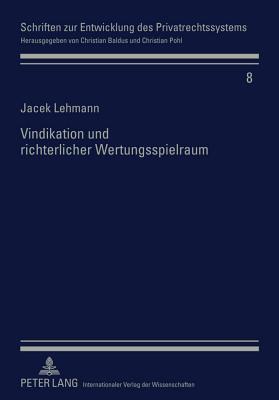 Vindikation Und Richterlicher Wertungsspielraum: Der Rechtsmissbrauch in Der Deutschen Und Polnischen Rechtserfahrung Jacek Lehmann