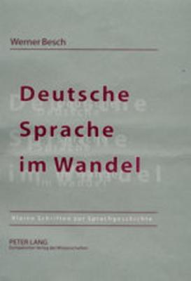 Deutsche Sprache Im Wandel: Kleine Schriften Zur Sprachgeschichte Werner Besch