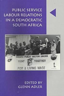 Public Service Labor Relations in a Democratic South Africa Glenn Adler