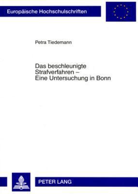 Das Beschleunigte Strafverfahren - Eine Untersuchung in Bonn Petra Tiedemann