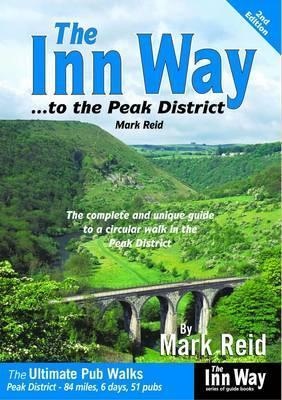 The Inn Way to the Peak District: The Complete and Unique Guide to a Circular Walk in the Peak District. Mark Reid  by  Mark Reid