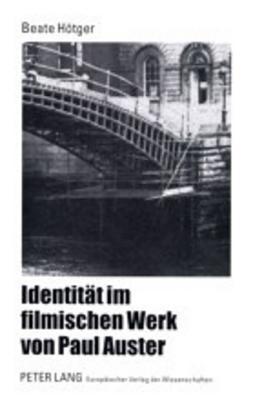 Identität Im Filmischen Werk Von Paul Auster  by  Beate Hotger