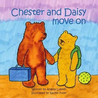 Chester and Daisy Move on  by  Angela Lidster