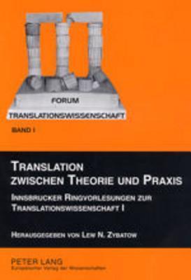 Translation Zwischen Theorie Und Praxis: Innsbrucker Ringvorlesungen Zur Translationswissenschaft I  by  Lew N. Zybatow