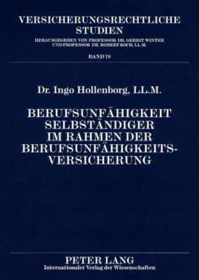 Berufsunfaehigkeit Selbstaendiger Im Rahmen Der Berufsunfaehigkeitsversicherung: Unter Besonderer Beruecksichtigung Der Betriebsumorganisationspflicht Ingo Hollenborg