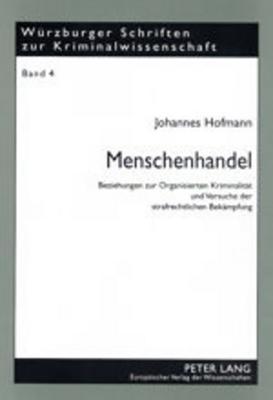 Menschenhandel: Beziehungen Zur Organisierten Kriminalitaet Und Versuche Der Strafrechtlichen Bekaempfung Johannes Hofmann