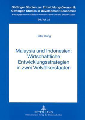 Malaysia Und Indonesien: Wirtschaftliche Entwicklungsstrategien in Zwei Vielvoelkerstaaten  by  Peter Dung