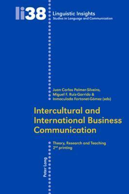 Intercultural and International Business Communication: Theory, Research, and Teaching  by  Juan Carlos Palmer-Silveira