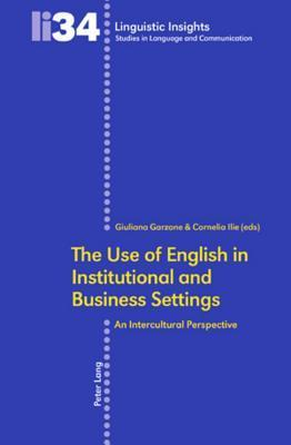 The Use of English in Institutional and Business Settings: An Intercultural Perspective  by  Giuliana Garzone