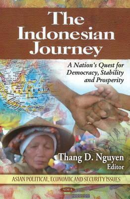 The Indonesian Journey: A Nations Quest For Democracy, Stability And Prosperity (Asian Political, Economic And Security Issues) Thang D. Nguyen