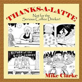 Thanks A Latte  by  Mike Clarke