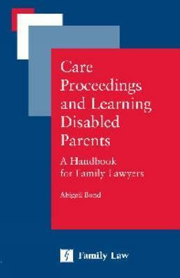 Care Proceedings and Learning Disabled Parents: A Handbook for Family Lawyers Bond