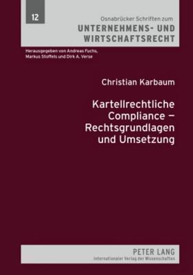 Kartellrechtliche Compliance - Rechtsgrundlagen Und Umsetzung Christian Karbaum
