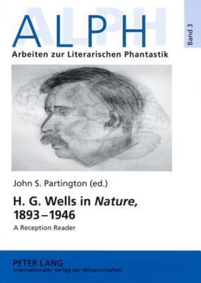 H. G. Wells in Nature, 1893-1946: A Reception Reader John S. Partington