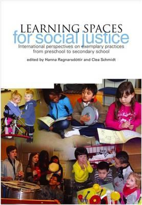 Learning Spaces for Social Justice: International Perspectives on Exemplary Practices from Preschool to Secondary School  by  Hanna Ragnarsd Ttir