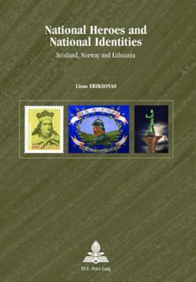 National Heroes and National Identities: Scotland, Norway and Lithuania  by  Linas Eriksonas