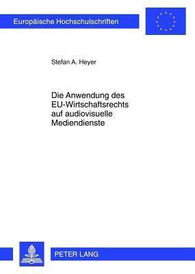 Die Anwendung Des Eu-Wirtschaftsrechts Auf Audiovisuelle Mediendienste Stefan A Heyer