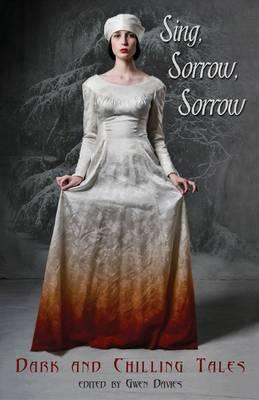 Sing, Sorrow, Sorrow: Dark and Chilling Tales  by  Gwen Davies