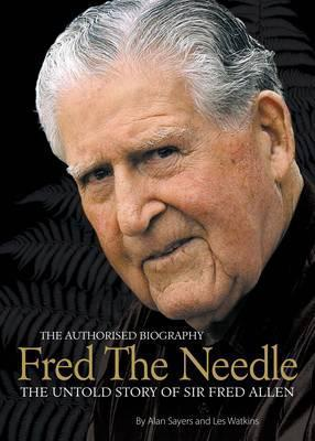 Fred the Needle: The Untold Story of Sir Fred Allen  by  Fred  Allen