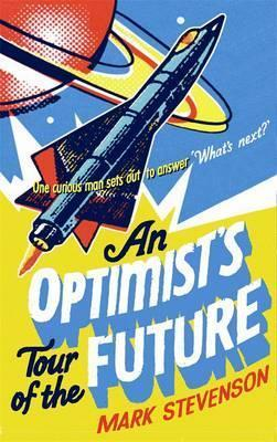 The Optimists Guide to the Future  by  Mark Stevenson
