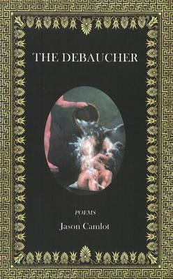 The Debaucher  by  Jason Camlot