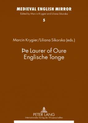 The Laurer of Oure Englische Tonge: Assistants to the Editors: Ewa Ciszek and Lukasz Hudomiet Marcin Krygier
