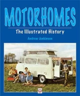 Motorhomes the Illustrated History  by  Andrew Jenkinson