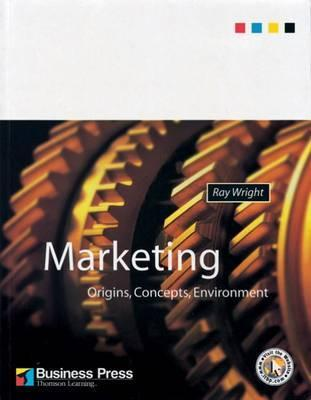 Marketing: Origins, Concepts, Environment  by  Ray Wright