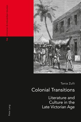 Colonial Transitions: Literature and Culture in the Late Victorian Age Tania Zulli