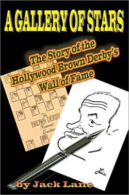 A Gallery of Stars: The Story of the Hollywood Brown Derbys Wall of Fame  by  Jack Lane