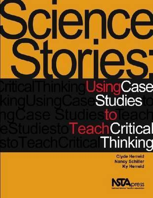 Science Stories: Using Case Studies to Teach Critical Thinking  by  Clyde Freeman Herreid