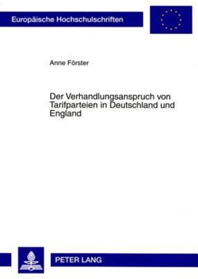 Der Verhandlungsanspruch Von Tarifparteien in Deutschland Und England  by  Anne Foerster