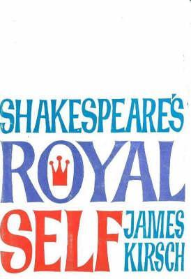 Shakespeares Royal Self  by  James Kirsch