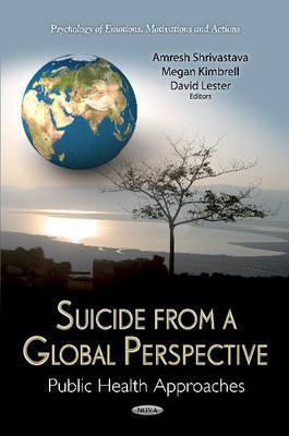 Suicide from a Global Perspective: Public Health Approaches. Edited Amresh Shrivastava, Megan Kimbrell, David Lester by Amresh Shrivastava