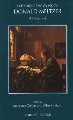 Exploring The Work Of Donald Meltzer A Festschrift Margaret Cohen