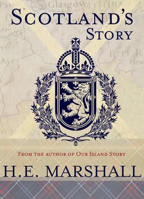 Scotlands Story: A History of Scotland for Boys and Girls H.E. Marshall