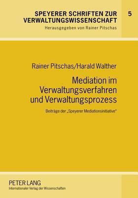 Mediation Im Verwaltungsverfahren Und Verwaltungsprozess: Beitraege Der -Speyerer Mediationsinitiative- Rainer Pitschas