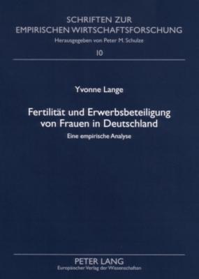 Fertilitaet Und Erwerbsbeteiligung Von Frauen in Deutschland: Eine Empirische Analyse Yvonne Lange