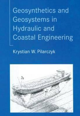 Geosynthetics And Geosystems In Hydraulic And Coastal Engineering  by  Krystian Pilarczyk